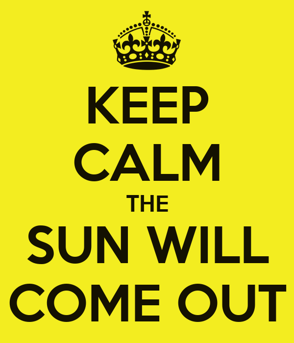 KEEP CALM THE SUN WILL COME OUT