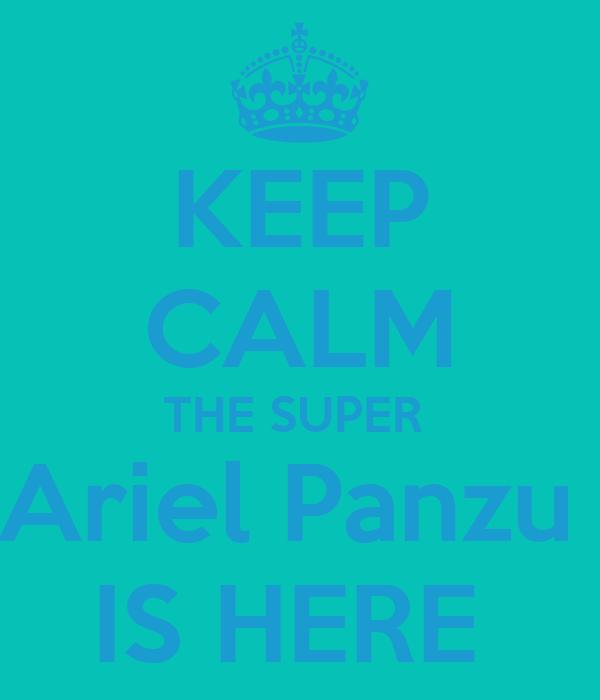 KEEP CALM THE SUPER  Ariel Panzu  IS HERE