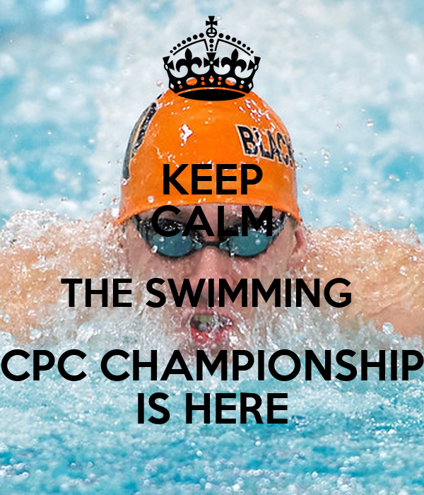 KEEP CALM THE SWIMMING  CPC CHAMPIONSHIP IS HERE