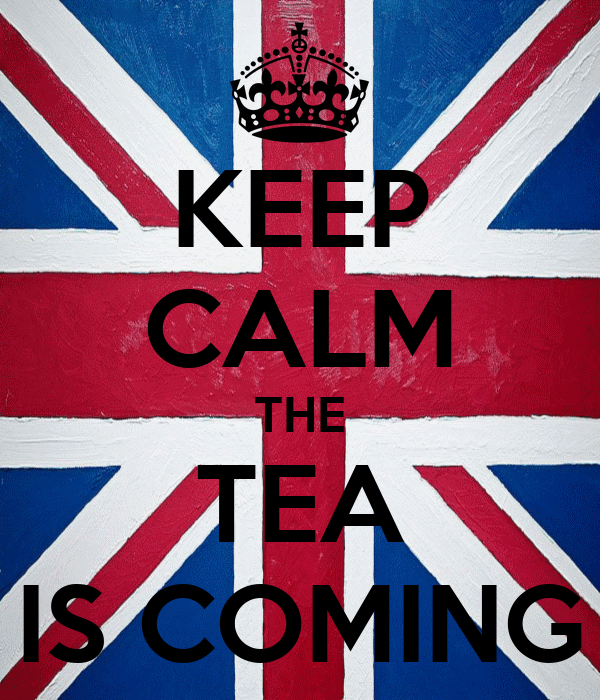 KEEP CALM THE TEA IS COMING