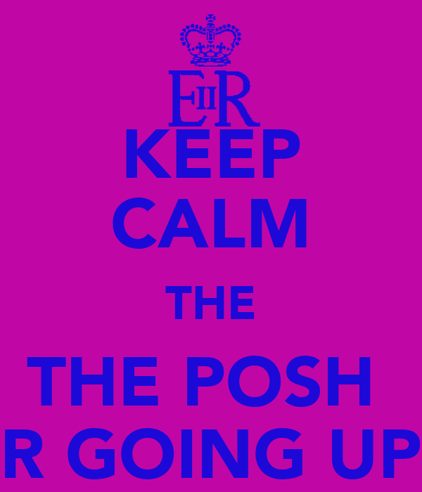 KEEP CALM THE THE POSH  R GOING UP