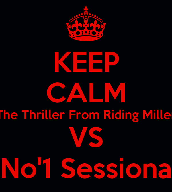 KEEP CALM The Thriller From Riding Miller VS No'1 Sessiona