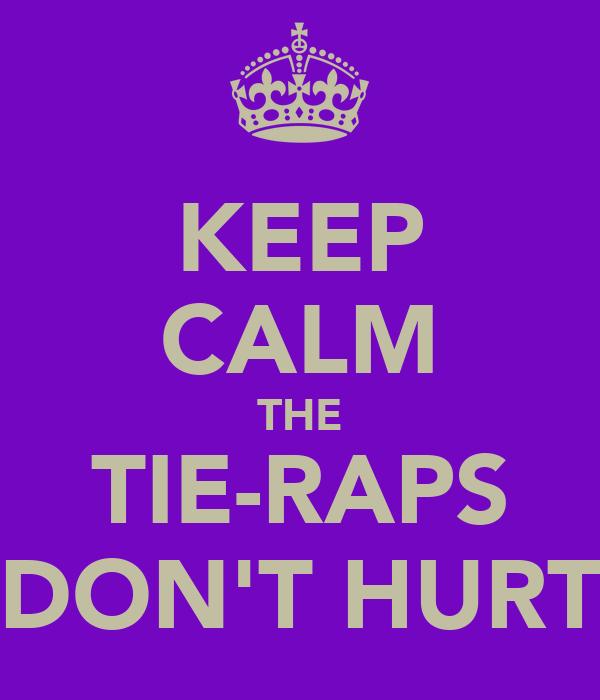 KEEP CALM THE TIE-RAPS DON'T HURT