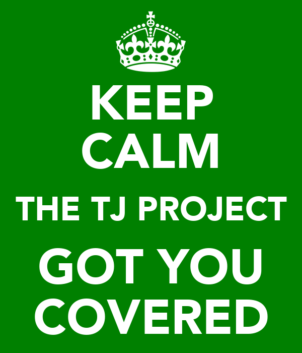KEEP CALM THE TJ PROJECT GOT YOU COVERED