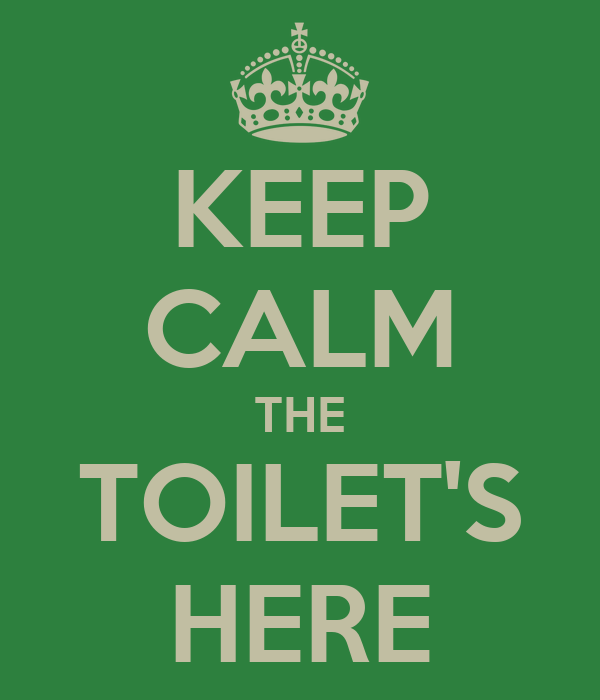 KEEP CALM THE TOILET'S HERE