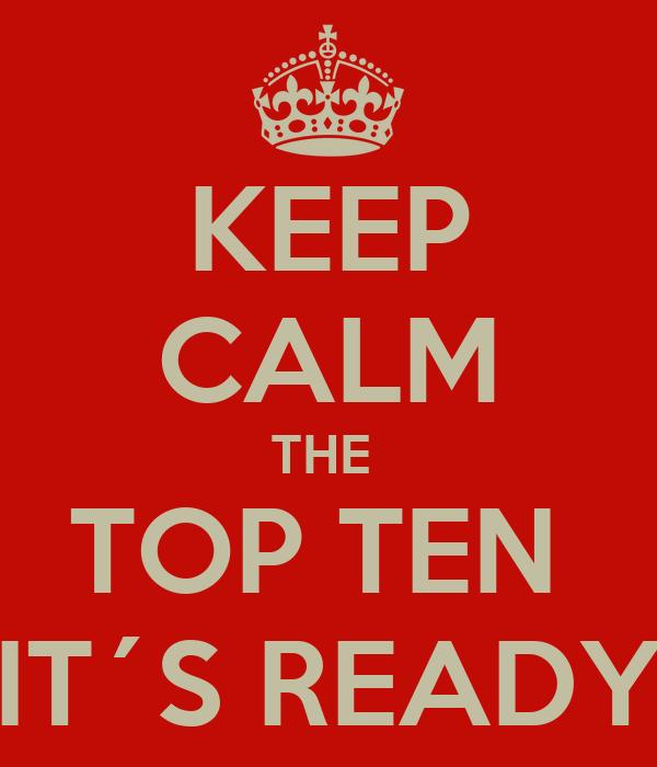 KEEP CALM THE  TOP TEN  IT´S READY