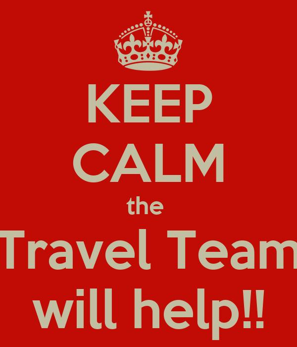 KEEP CALM the  Travel Team will help!!