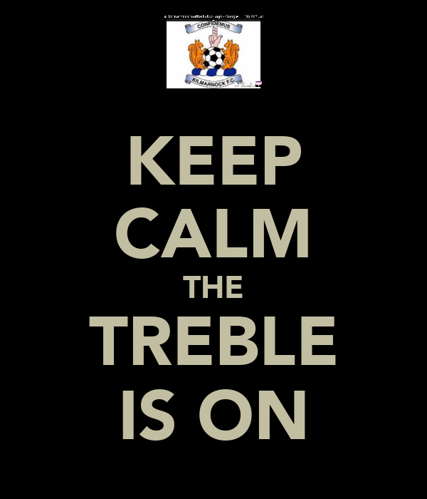 KEEP CALM THE TREBLE IS ON