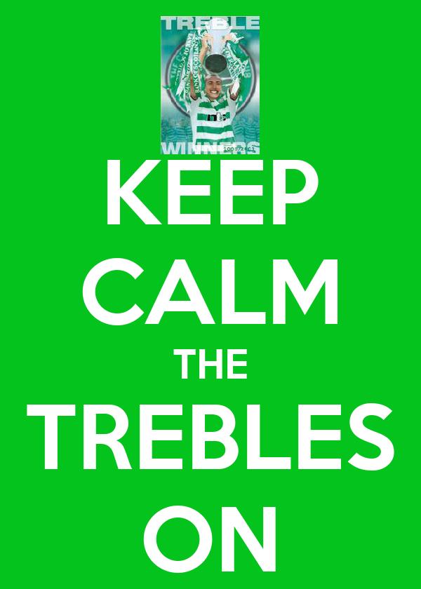 KEEP CALM THE TREBLES ON