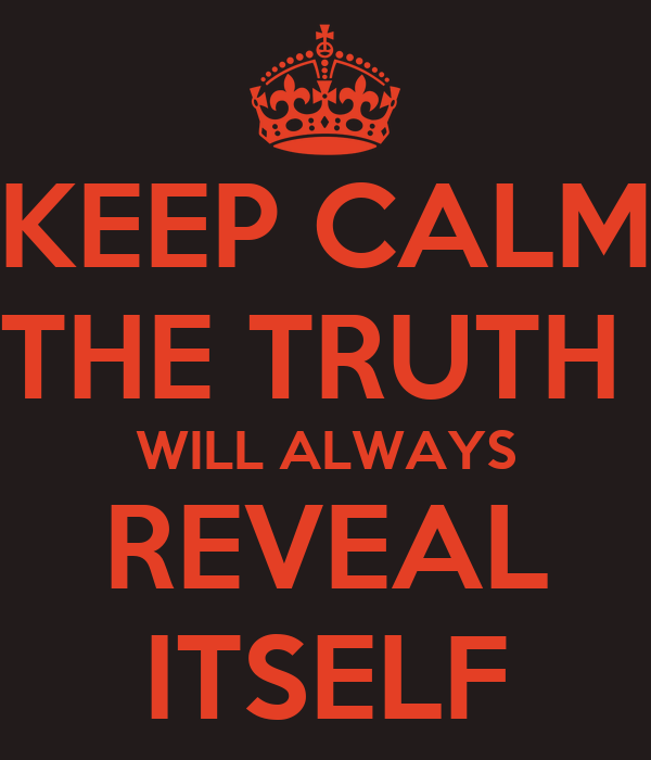 KEEP CALM THE TRUTH  WILL ALWAYS REVEAL ITSELF
