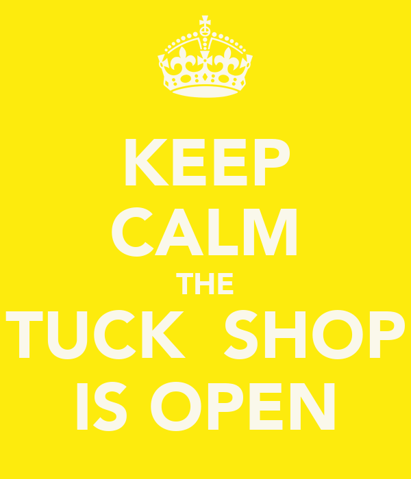 KEEP CALM THE TUCK  SHOP IS OPEN