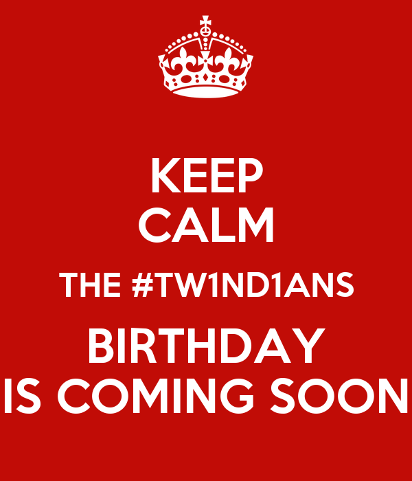 KEEP CALM THE #TW1ND1ANS BIRTHDAY IS COMING SOON