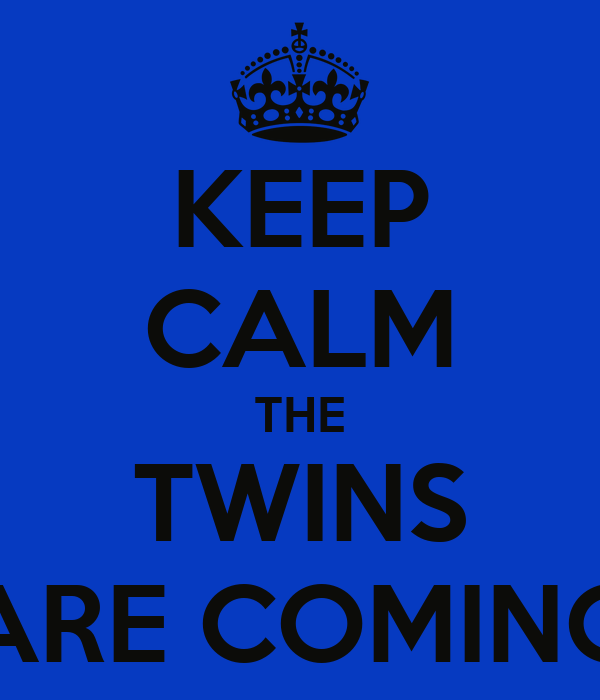 KEEP CALM THE TWINS ARE COMING