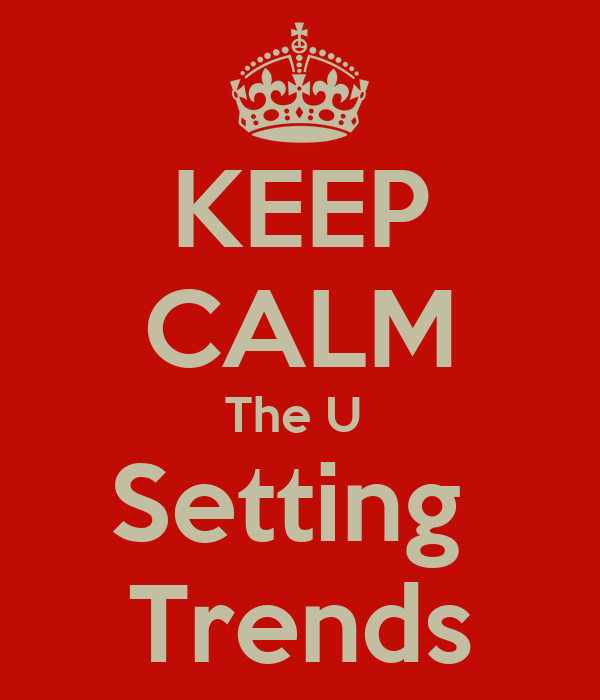 KEEP CALM The U  Setting  Trends