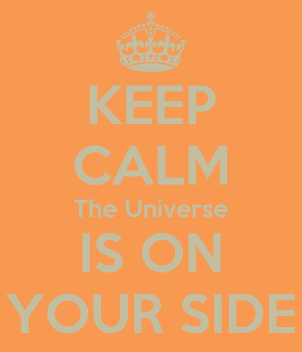 KEEP CALM The Universe IS ON YOUR SIDE