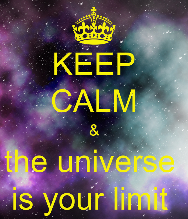 KEEP CALM & the universe  is your limit