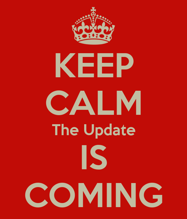 KEEP CALM The Update IS COMING