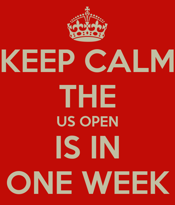 KEEP CALM THE US OPEN IS IN ONE WEEK