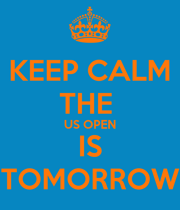 KEEP CALM THE  US OPEN IS TOMORROW