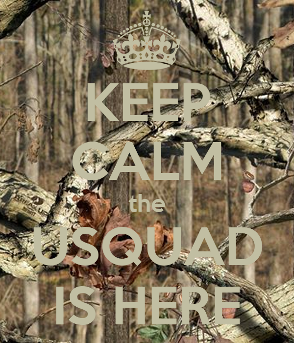 KEEP CALM the USQUAD IS HERE
