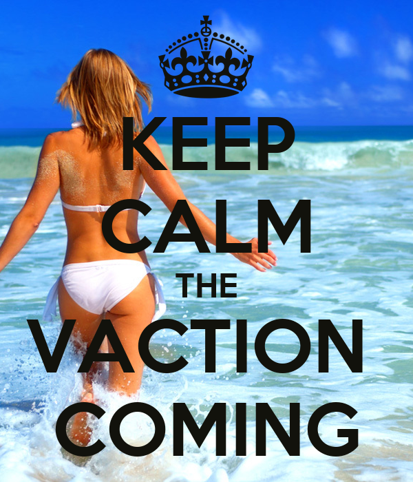 KEEP CALM THE VACTION  COMING
