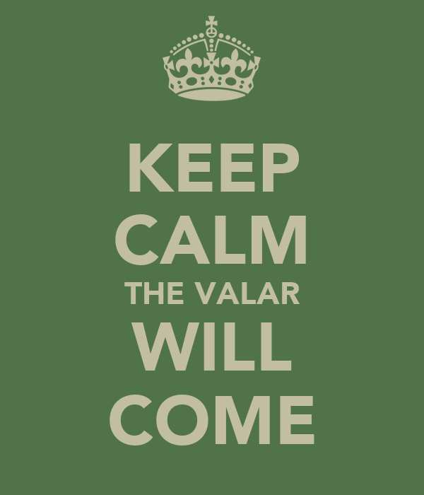KEEP CALM THE VALAR WILL COME
