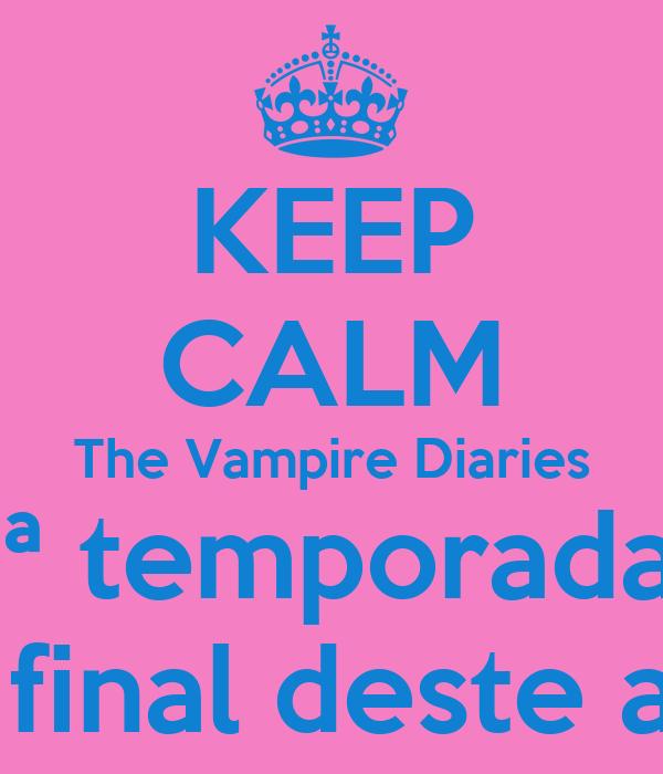 KEEP CALM The Vampire Diaries  5ª temporada!!! No final deste ano.
