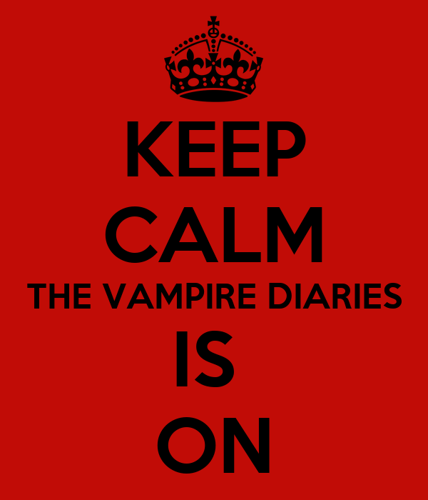 KEEP CALM THE VAMPIRE DIARIES IS  ON