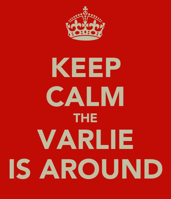 KEEP CALM THE VARLIE IS AROUND