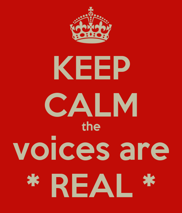 KEEP CALM the voices are * REAL *