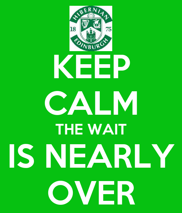 KEEP CALM THE WAIT IS NEARLY OVER