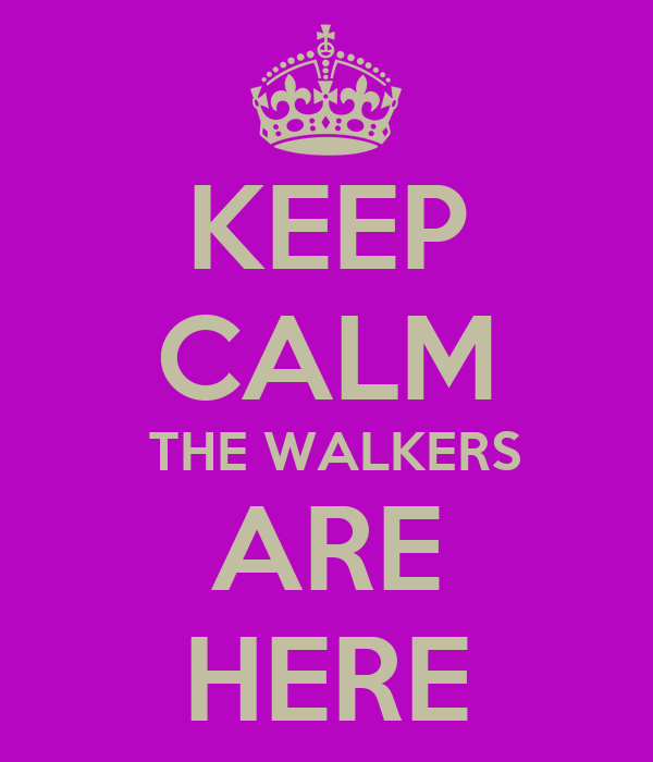 KEEP CALM  THE WALKERS ARE HERE
