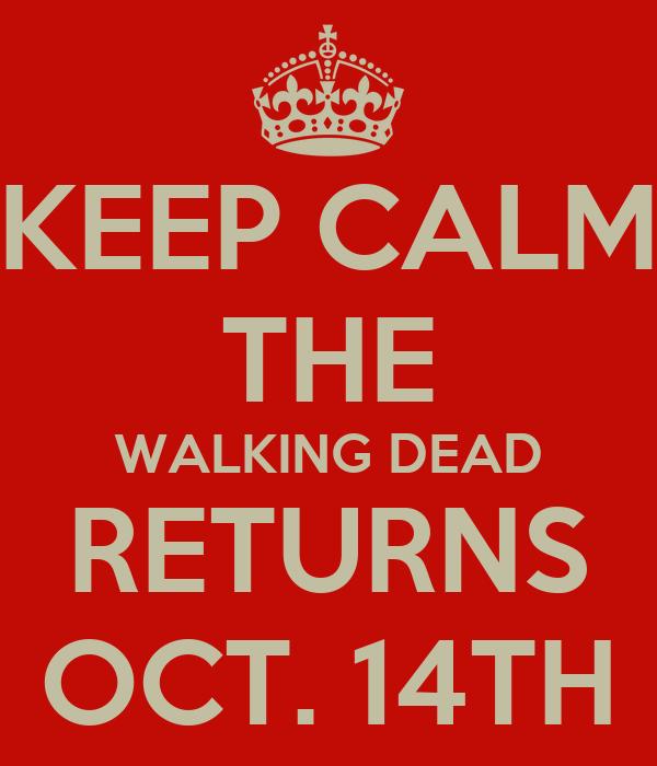 KEEP CALM THE WALKING DEAD RETURNS OCT. 14TH