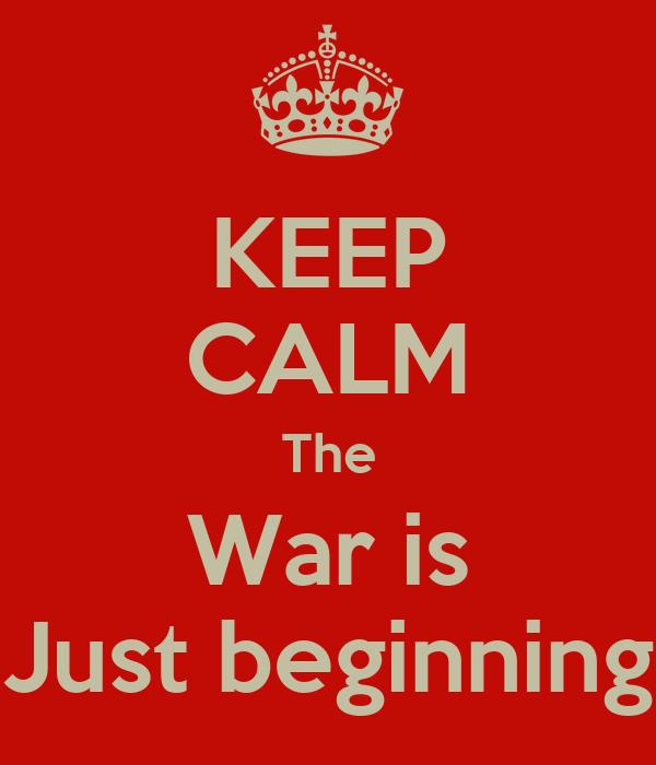 KEEP CALM The War is Just beginning