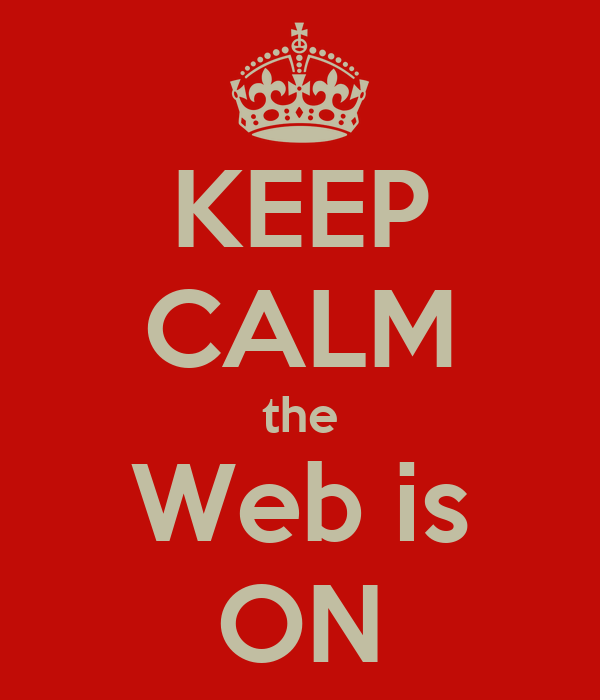 KEEP CALM the Web is ON