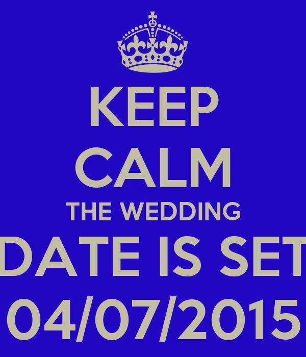 KEEP CALM THE WEDDING DATE IS SET 04/07/2015