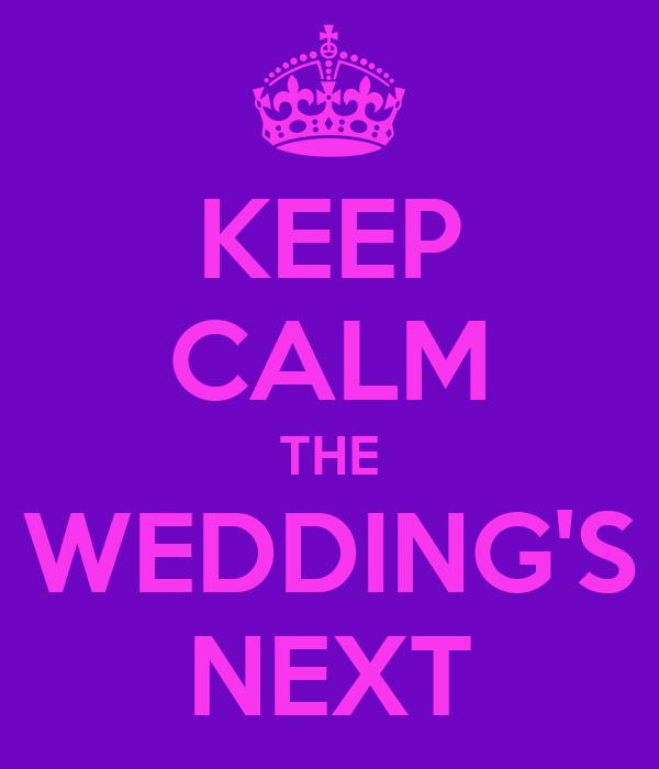 KEEP CALM THE WEDDING'S NEXT