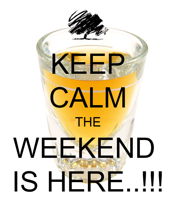 KEEP CALM THE WEEKEND  IS HERE..!!!