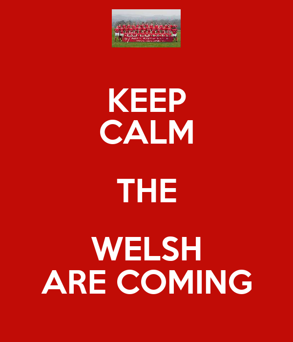 KEEP CALM THE WELSH ARE COMING