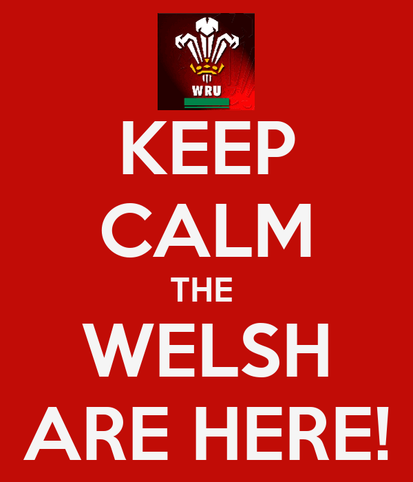 KEEP CALM THE  WELSH ARE HERE!