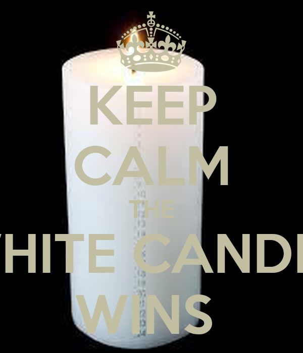 KEEP CALM THE WHITE CANDLE WINS