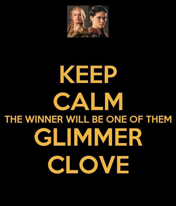 KEEP CALM THE WINNER WILL BE ONE OF THEM GLIMMER CLOVE