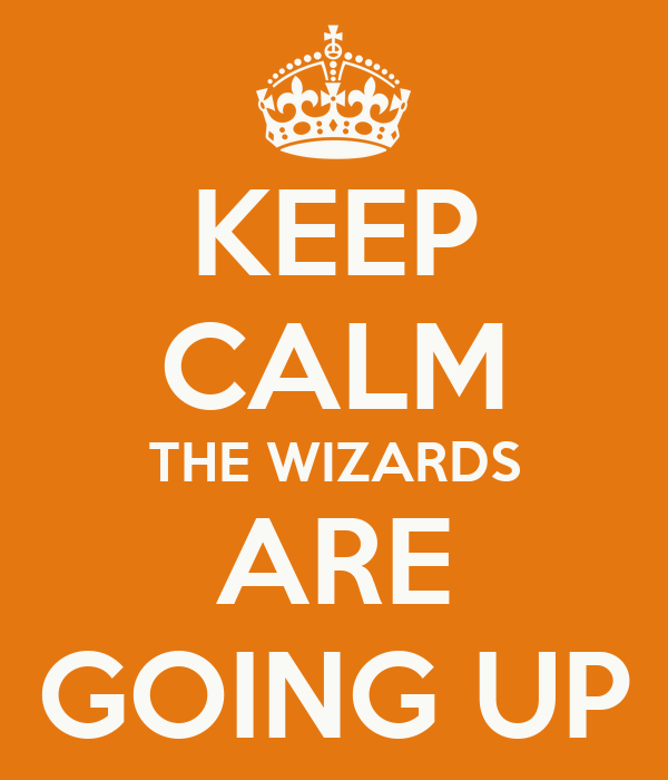 KEEP CALM THE WIZARDS ARE GOING UP