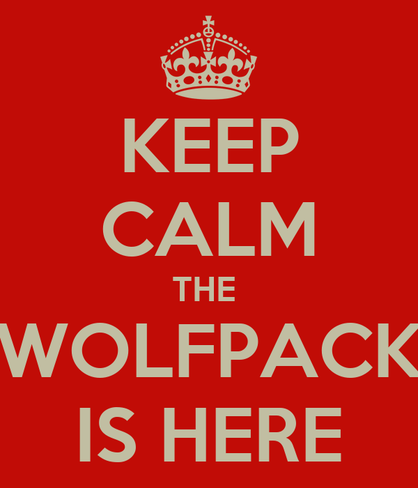 KEEP CALM THE  WOLFPACK IS HERE