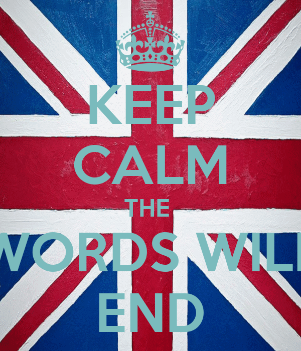 KEEP CALM THE  WORDS WILL END