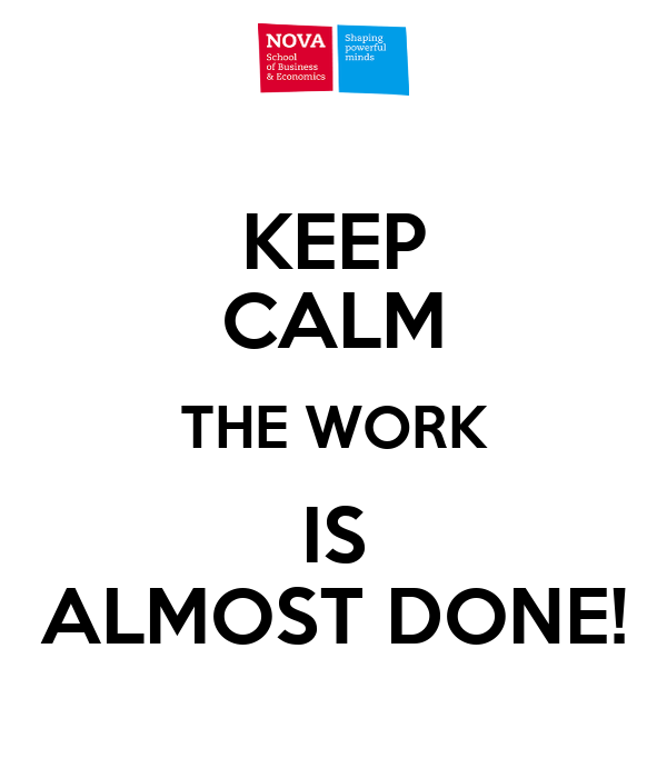 KEEP CALM THE WORK IS ALMOST DONE!