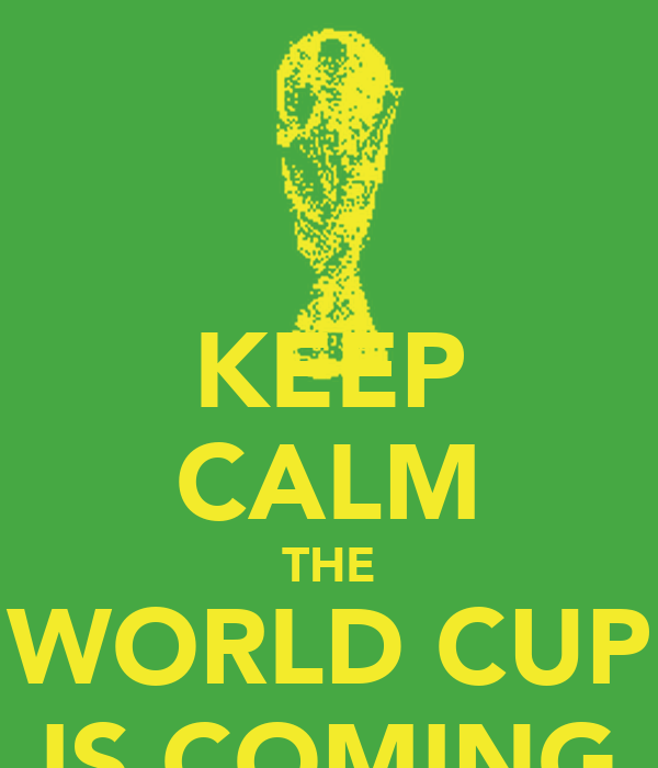 KEEP CALM THE WORLD CUP IS COMING