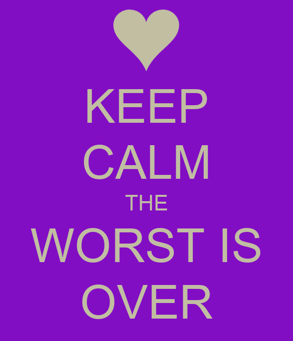 KEEP CALM THE WORST IS OVER