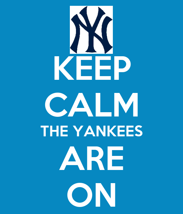 KEEP CALM THE YANKEES ARE ON
