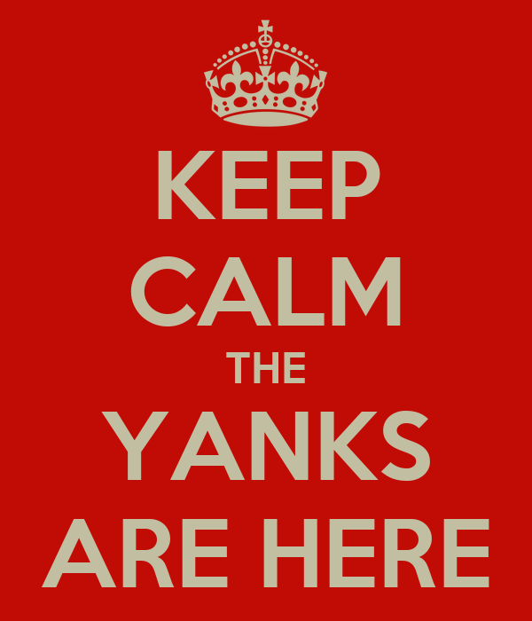 KEEP CALM THE YANKS ARE HERE